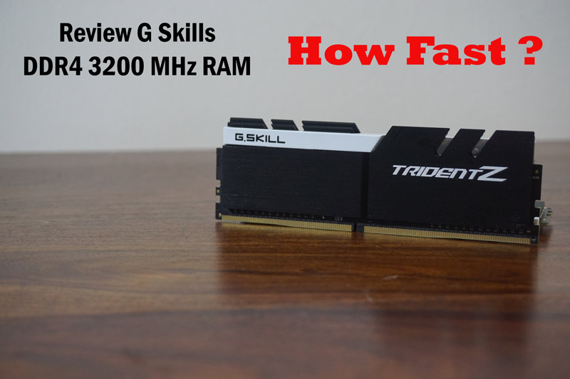 Review G Skills DDR4 3200 MHz RAM TridentZ : How Fast?
