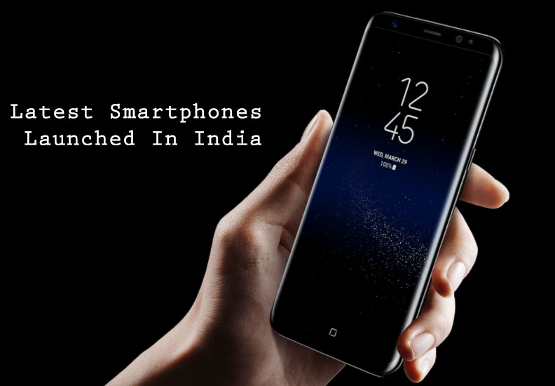 Latest Smartphones Launched In India