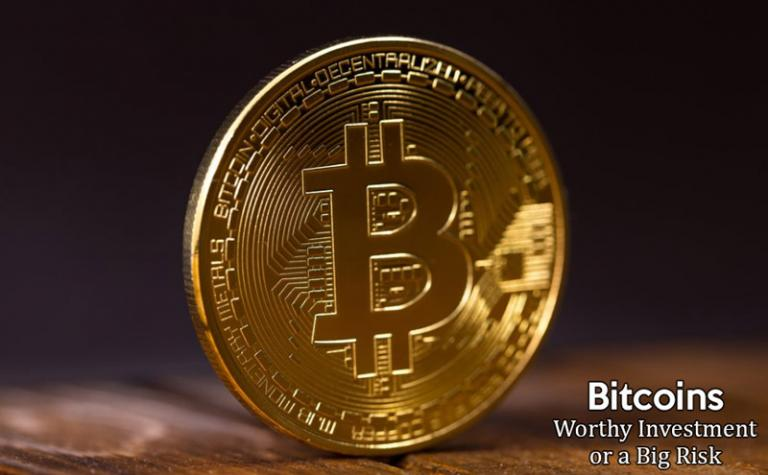 Bitcoins – Worthy Investment or a Big Risk